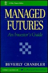 Managed Futures: An Investors Guide  by  Beverly Chandler