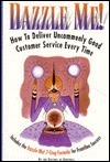 Dazzle Me! : how to deliver uncommonly good customer service every time David Dee