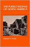 Pueblo Indians of North America  by  Edward P. Dozier