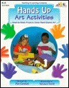 Hands Up Art Activities: Week-By-Week Projects Using Hand-Shaped Art  by  Veronica Terrill