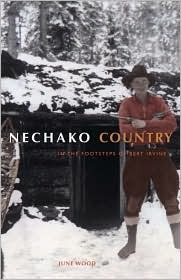 Nechako Country: In the Footsteps of Bert Irvine June Wood