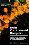 Brain Corticosteroid Receptors: Studies on the Mechanism, Function, and Neurotoxicity of Corticosteroid Action  by  E.R. De Kloet