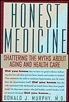 Honest Medicine: Shattering the Myths about Aging and Health Care Donald J. Murphy