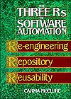 The Three RS of Software Automation: Re-Engineering, Repository, Reusability Carma McClure