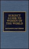 Subject Guide to Women of the World Katharine Joan Phenix