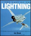 The Last of the Lightnings: A Nostalgic Farewell to the RAFs Favourite Supersonic Fighter  by  Ian Black