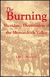 The Burning : Sheridans Devastation of the Shenandoah Valley  by  John L. Heatwole