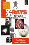 X-Rays: The First Hundred Years Alan G. Michette