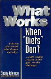 What Works When Diets Dont: Your Personal Seven-Step Weight-Loss Success Guide Shane Idleman