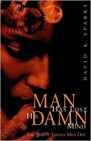 Man Has Lost His Damn Mind  by  David K. Sparks
