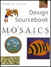 Mosaics: Design Sourcebook  by  Martin Cheek