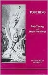 Touching: Body Therapy and Depth Psychology (Studies in Jungian Psychology By Jungian Analysts, 30)  by  Deldon Anne McNeely