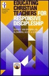 Educating Christian Teachers for Responsive Discipleship  by  Peter P. DeBoer