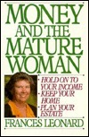 Money And The Mature Woman: How To Hold On To Your Income, Keep Your Home, Plan Your Estate  by  Frances Leonard