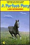 A Perfect Pony Lois K. Szymanski