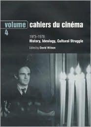 Cahiers Du Cinema - Volume 4: 1973-1978: History, Ideology, Cultural Struggle  by  David Wilson
