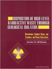 Disposition of High-Level Radioactive Waste Through Geological Development: Development, Current Status, and Technical and Policy Challenges  by  Board on Radioactive Waste Management
