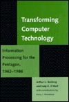 Transforming Computer Technology: Information Processing for the Pentagon, 1962-1986 Arthur L. Norberg