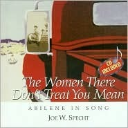 The Women There Dont Treat You Mean: Abilene in Song [With 5 Song Audio CD]  by  Joe W. Specht