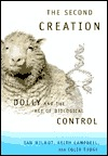 Second Creation: Dolly and the Age of Biological Control Ian Wilmut