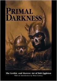 Primal Darkness : The Gothic and Horror Art of Bob Eggleton  by  Bob Eggleton