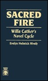 Sacred Fire: Willa Cathers Novel Cycle  by  Evelyn Helmick Hively