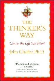The Thinkers Way: Create the Life You Want  by  John Chaffee