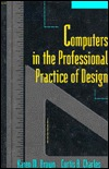 Computers in the Professional Practice of Design  by  Karen M. Brown