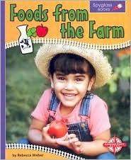Foods From The Farm (Spyglass Books) Rebecca Weber