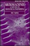 Micromachines: A New Era in Mechanical Engineering  by  Iwao Fujimasa