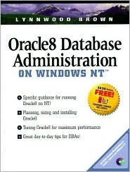 Oracle8 Database Administration on Windows NT [With Contains a Trial Version of DBA Ware]  by  Lynnwood Brown
