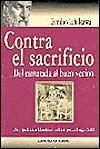 Contra El Sacrificio: Del Camarada Al Buen Vecino Una Polemica Filosofica Cubana Para El Siglo Xxi (Coleccion Cuba Y Sus Jueces)  by  Emilio Ichikawa