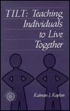 Tilt: Teaching Individuals To Live Together  by  Kalman J. Kaplan