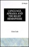 Language, Aphasia and the Right Hemisphere Chris Code