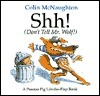 Shh! (Dont Tell Mr. Wolf!): A Preston Pig Lift-the-Flap Book  by  Colin McNaughton