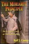 The Moriarty Principle: An Irregular Look at Sherlock Holmes  by  Rolf J. Canton