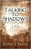 Talking to Shadows Kathy J. Serna