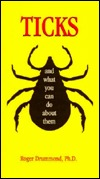 Ticks and What Can You Do about Them Roger Drummond