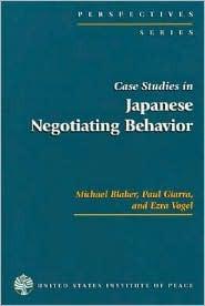 Case Studies in Japanese Negotiating Behavior  by  Michael Blaker