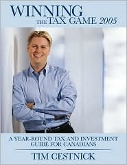 Winning the Tax Game 2005: A Year-Round Tax and Investment Guide for Canadians Tim Cestnick