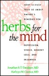 Herbs for the Mind: What Science Tells Us about Natures Remedies for Depression, Stress, Memory Loss, and Insomnia  by  Jonathan R.T. Davidson