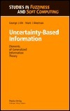 Uncertainty Based Information: Elements Of Generalized Information Theory (Contributions To Economics)  by  George J. Klir