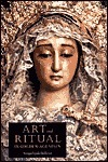 Art and Ritual in Golden-Age Spain: Sevillian Confraternities and the Processional Sculpture of Holy Week Susan Verdi Webster