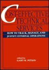 Cost Effective Technical Services: How To Track, Manage, And Justify Internal Operations Gary M. Pitkin