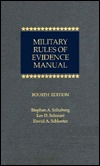 Military Rules of Evidence Manual  by  Stephen A. Saltzburg