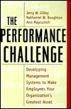 The Performance Challenge: Developing Management Systems to Make Employees Your Organizations Greatest Asset Jerry W. Gilley