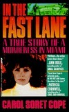 In the Fast Lane: A True Story of Murder in Miami  by  Carol Soret Cope