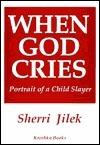When God Cries: Portrait of a Child Slayer Sherri Jilek