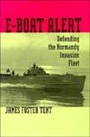 E-Boat Alert: Defending the Normandy Invasion Fleet James F. Tent