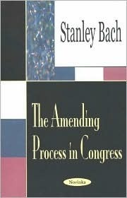 The Amending Process In Congress Stanley Bach